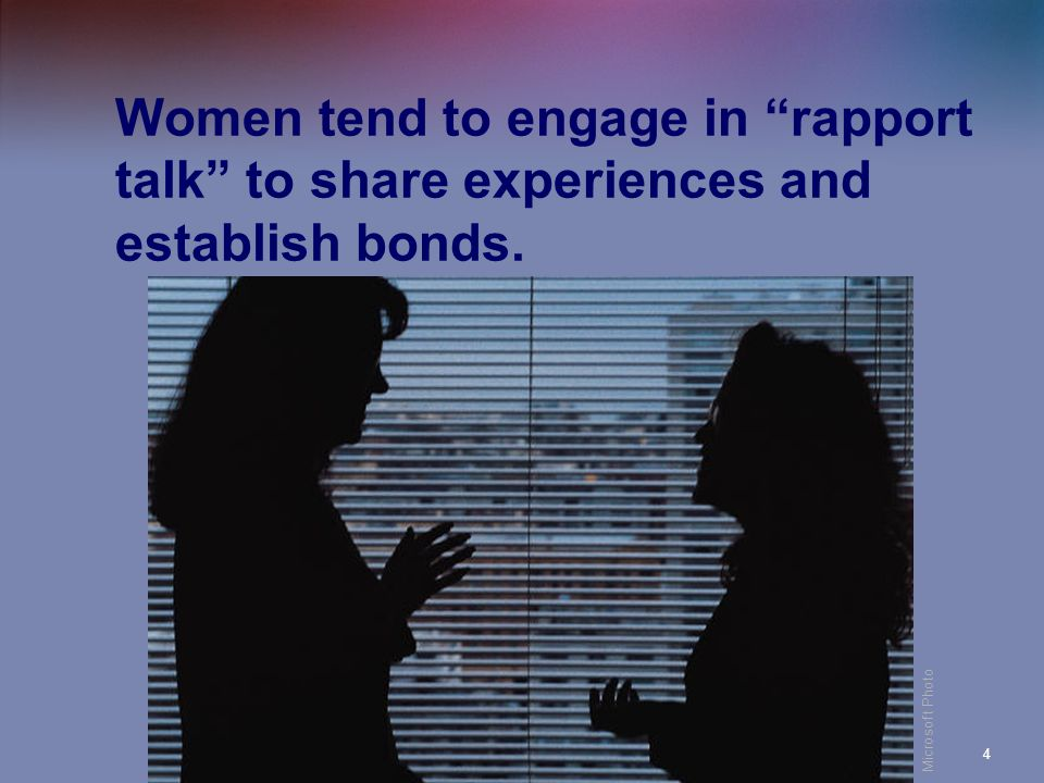 Women tend to engage in rapport talk to share experiences and establish bonds.