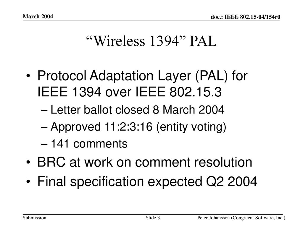 March 2004 Wireless 1394 PAL. Protocol Adaptation Layer (PAL) for IEEE 1394 over IEEE Letter ballot closed 8 March