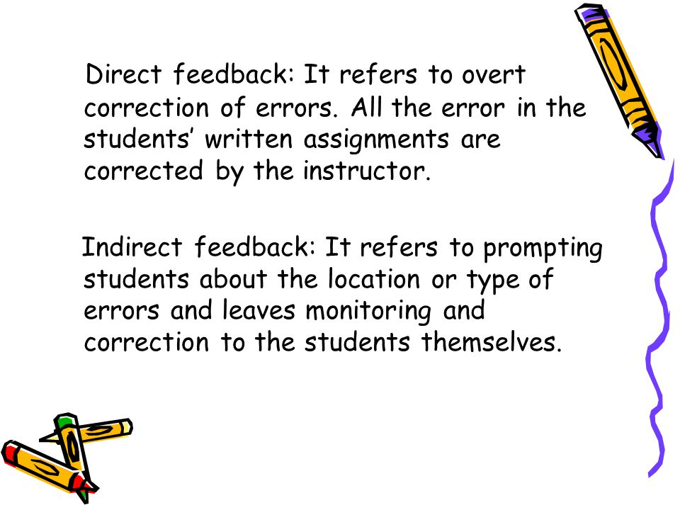 Direct feedback: It refers to overt correction of errors