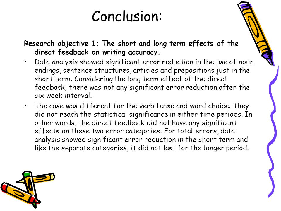 Conclusion: Research objective 1: The short and long term effects of the direct feedback on writing accuracy.