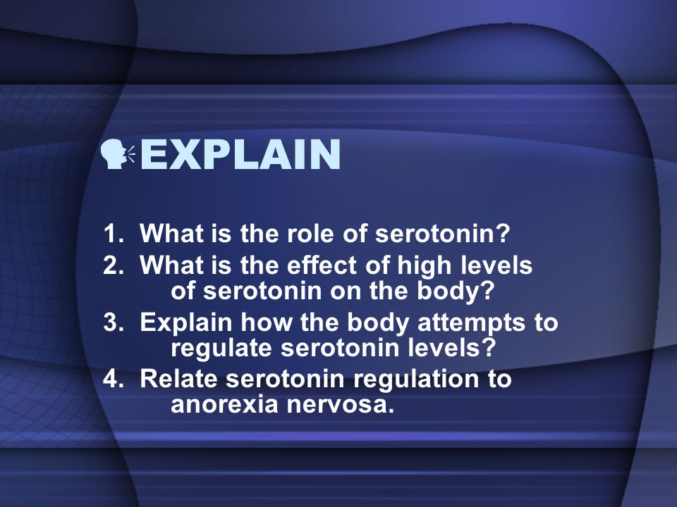 EXPLAIN 1. What is the role of serotonin
