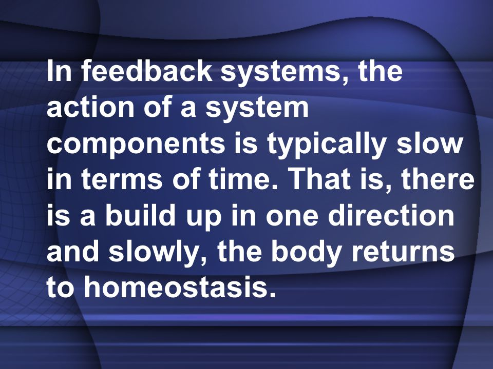 In feedback systems, the action of a system components is typically slow in terms of time.