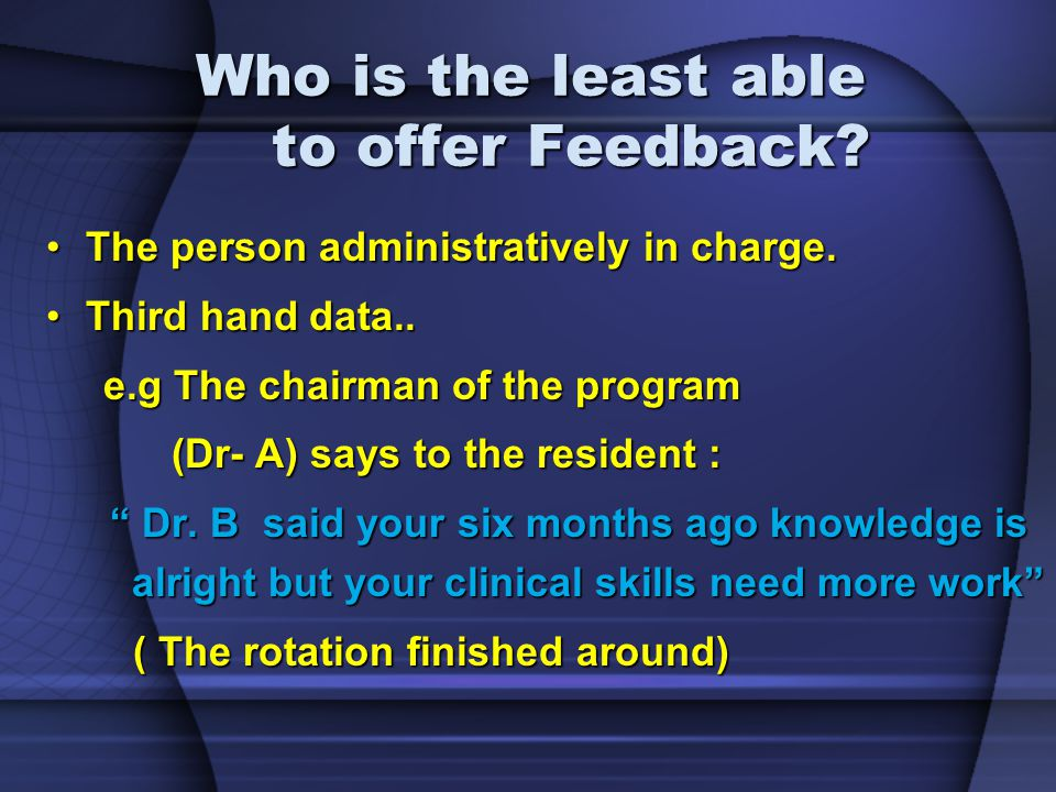Who is the least able to offer Feedback