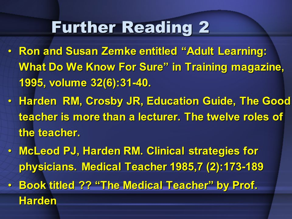 Further Reading 2 Ron and Susan Zemke entitled Adult Learning: What Do We Know For Sure in Training magazine, 1995, volume 32(6):31-40.