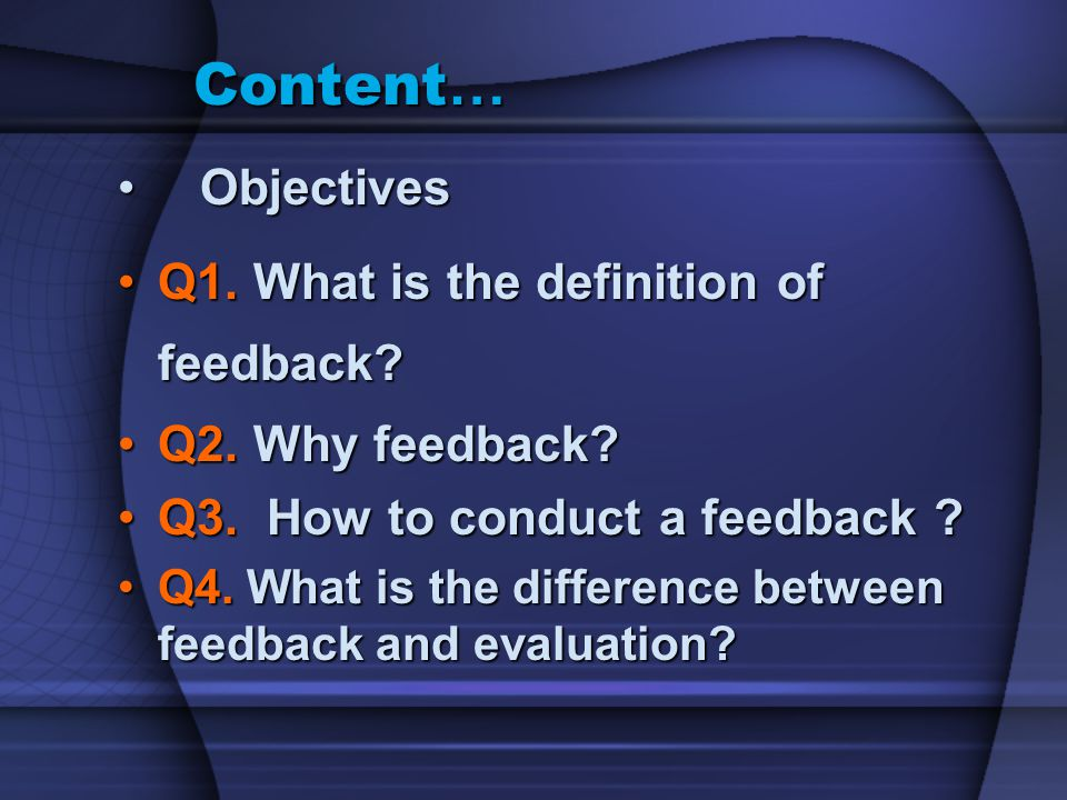Content… Objectives Q1. What is the definition of feedback
