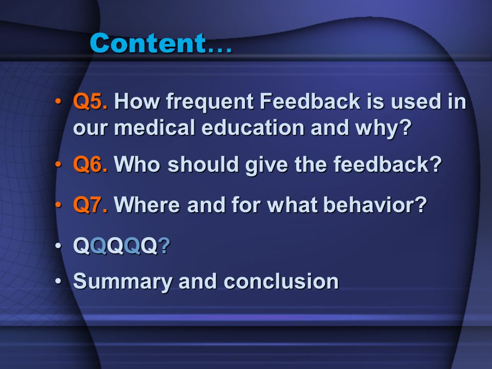 Content… Q5. How frequent Feedback is used in our medical education and why Q6. Who should give the feedback