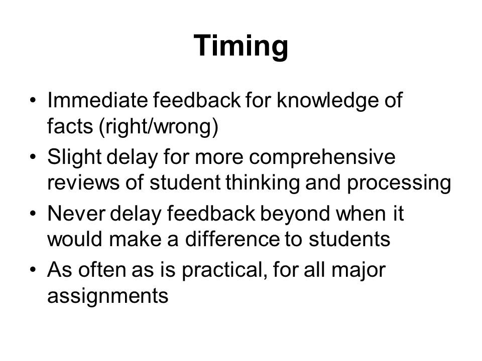 Timing Immediate feedback for knowledge of facts (right/wrong)