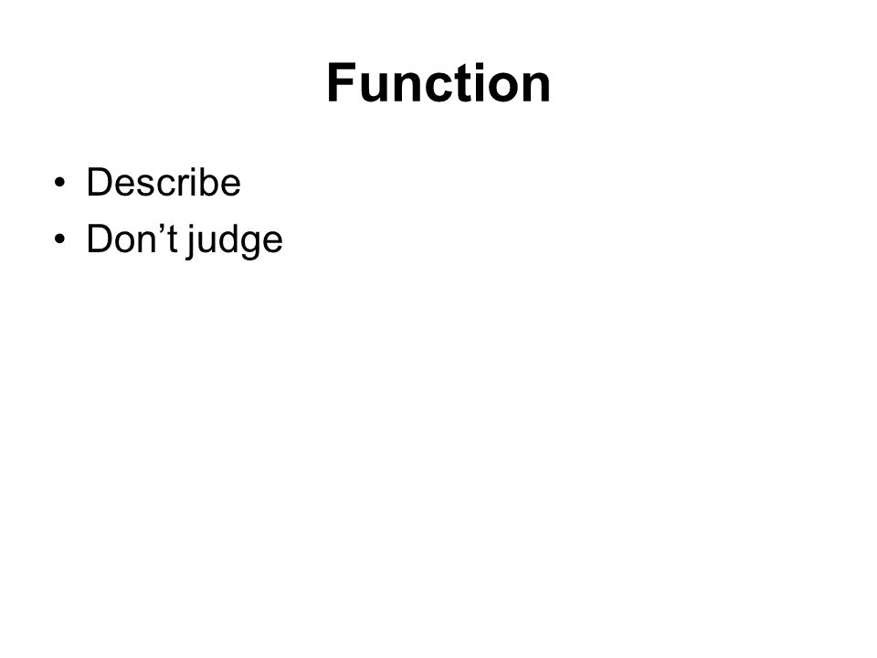 Function Describe Don't judge