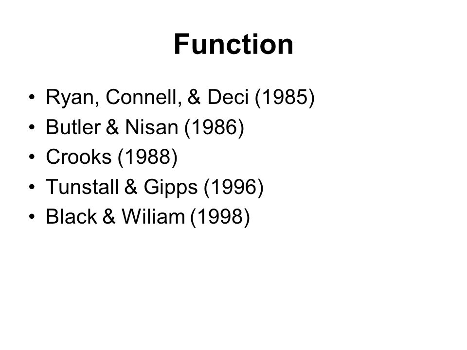 Function Ryan, Connell, & Deci (1985) Butler & Nisan (1986)