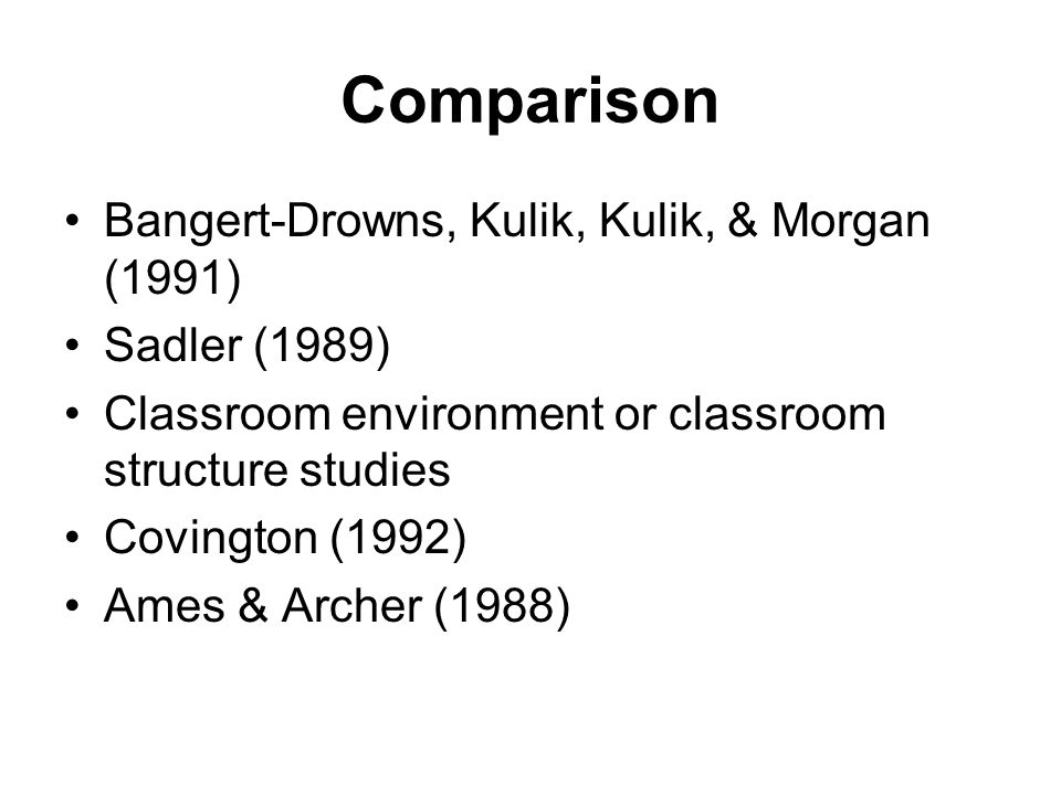 Comparison Bangert-Drowns, Kulik, Kulik, & Morgan (1991) Sadler (1989)