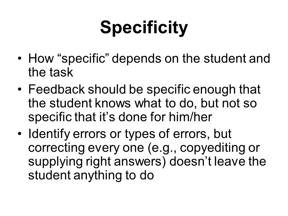 Specificity How specific depends on the student and the task