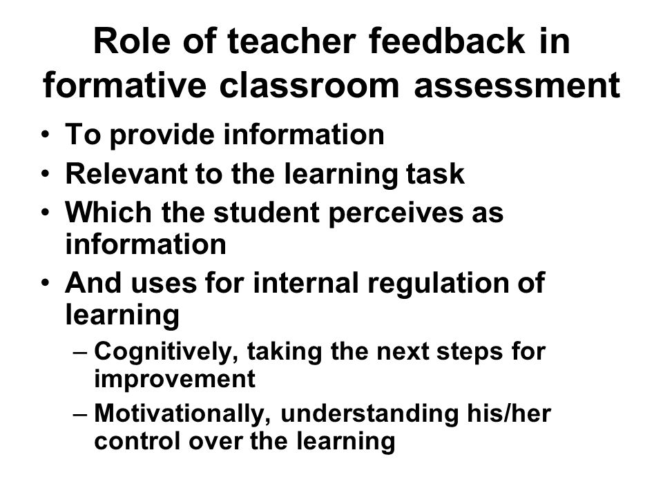 Role of teacher feedback in formative classroom assessment