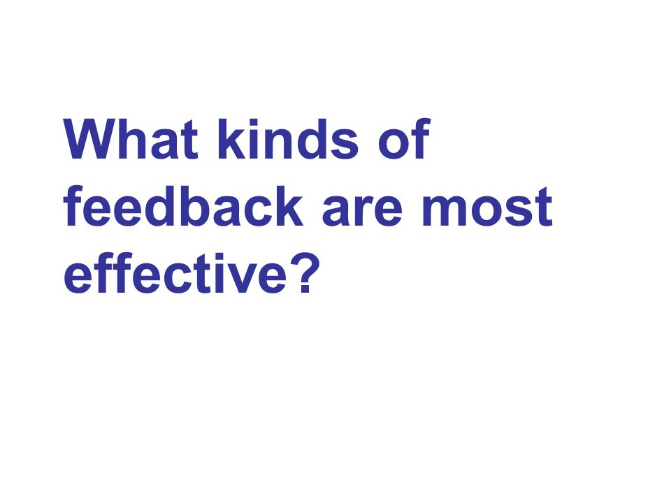 What kinds of feedback are most effective