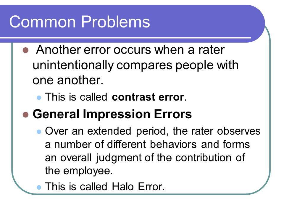 Common Problems Another error occurs when a rater unintentionally compares people with one another.