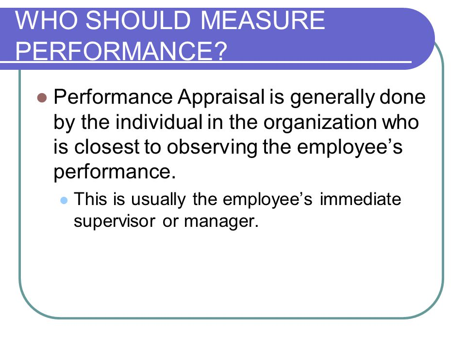 WHO SHOULD MEASURE PERFORMANCE