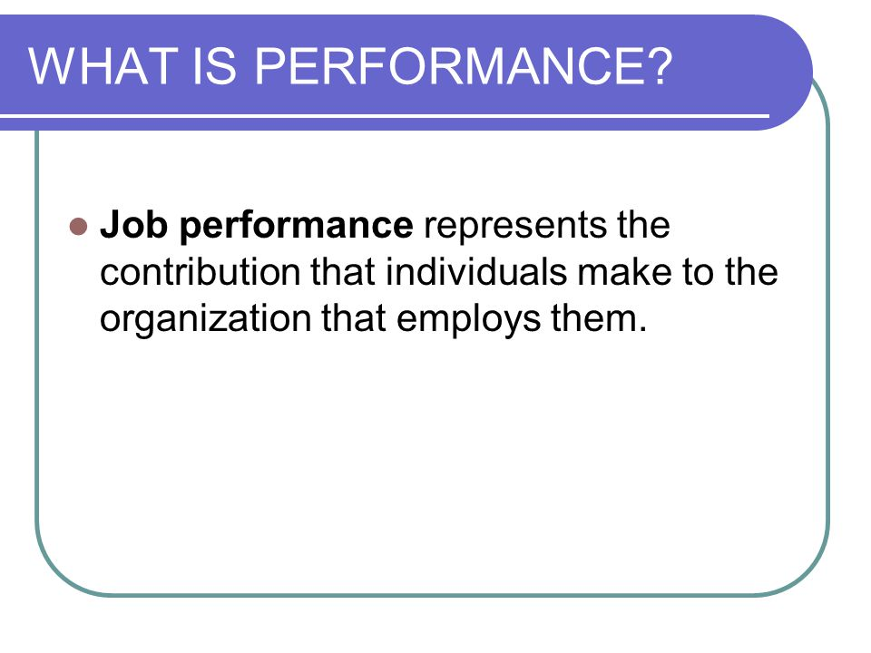 WHAT IS PERFORMANCE.