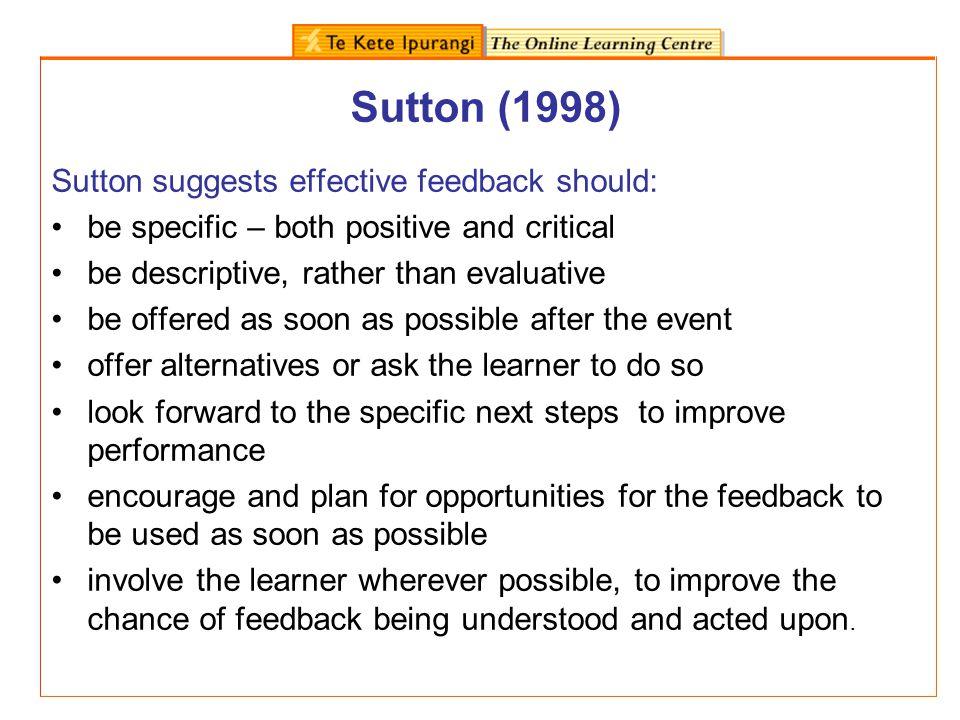 Sutton (1998) Sutton suggests effective feedback should: