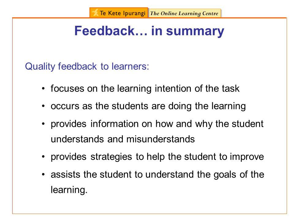 Feedback… in summary Quality feedback to learners: