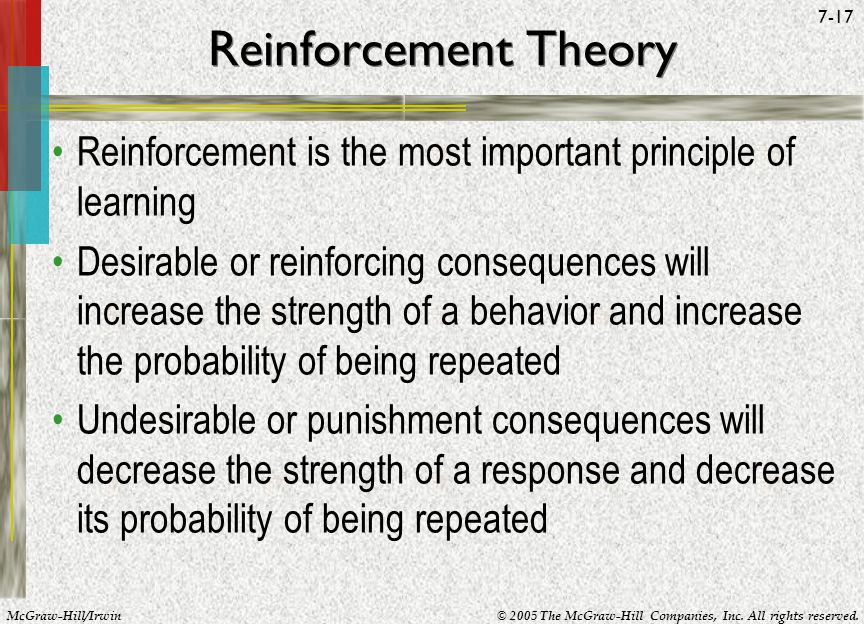 Reinforcement Theory Reinforcement is the most important principle of learning.