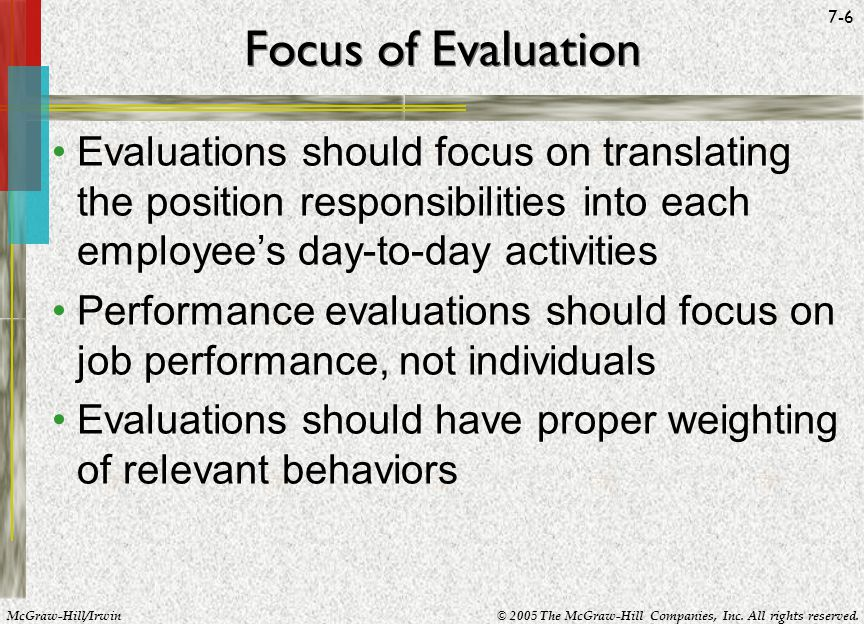 Focus of Evaluation Evaluations should focus on translating the position responsibilities into each employee's day-to-day activities.