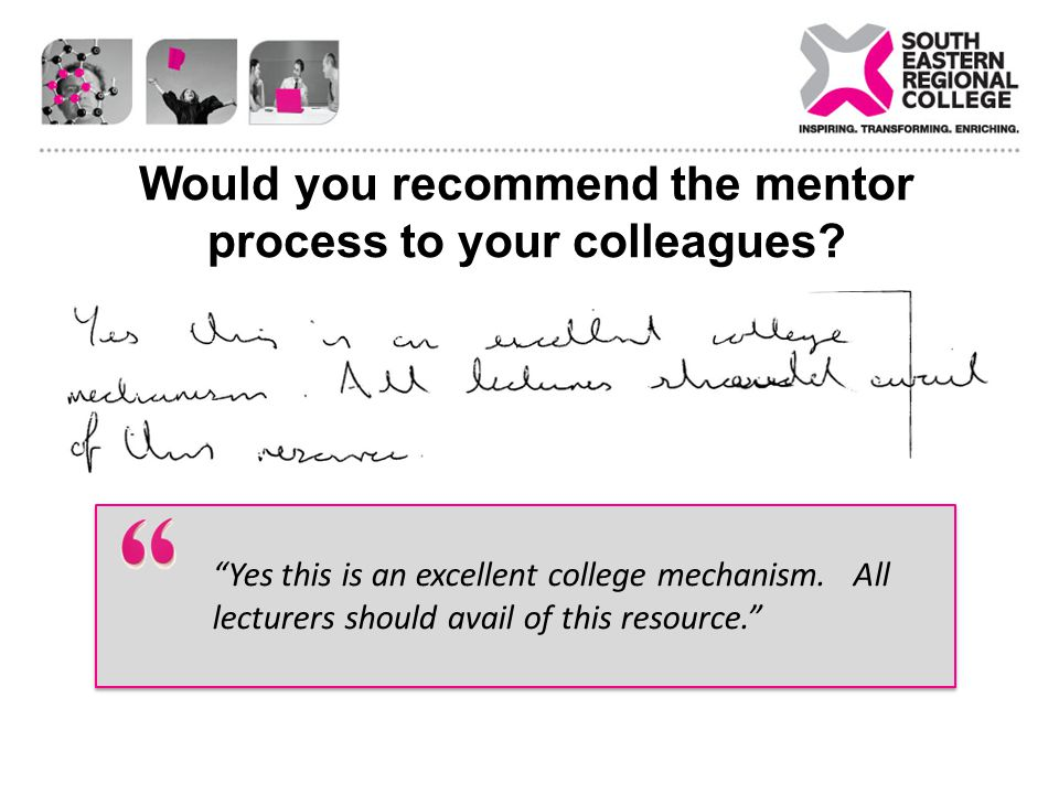 Would you recommend the mentor process to your colleagues