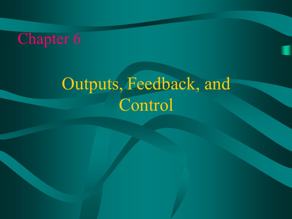 Outputs, Feedback, and Control