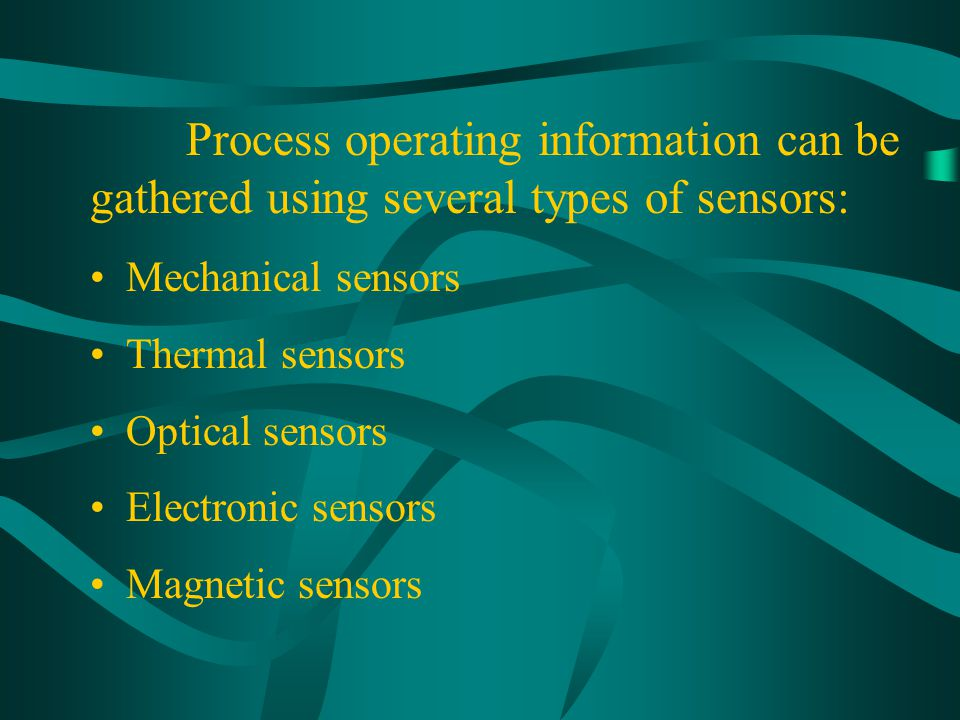 Process operating information can be gathered using several types of sensors: