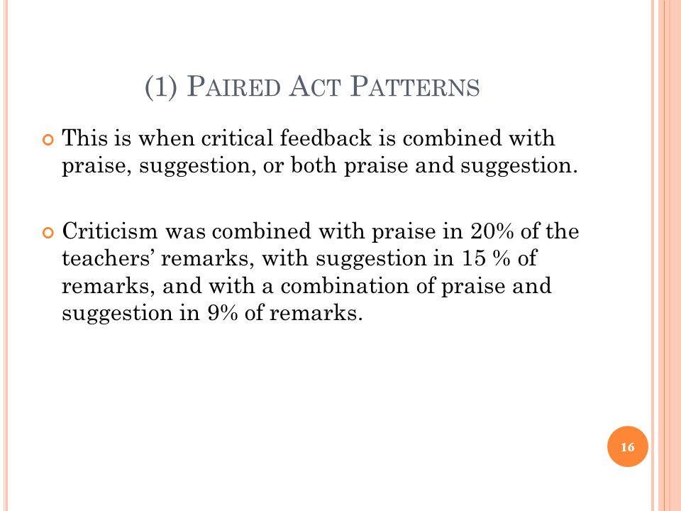 (1) Paired Act Patterns This is when critical feedback is combined with praise, suggestion, or both praise and suggestion.