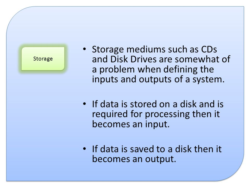 If data is saved to a disk then it becomes an output.