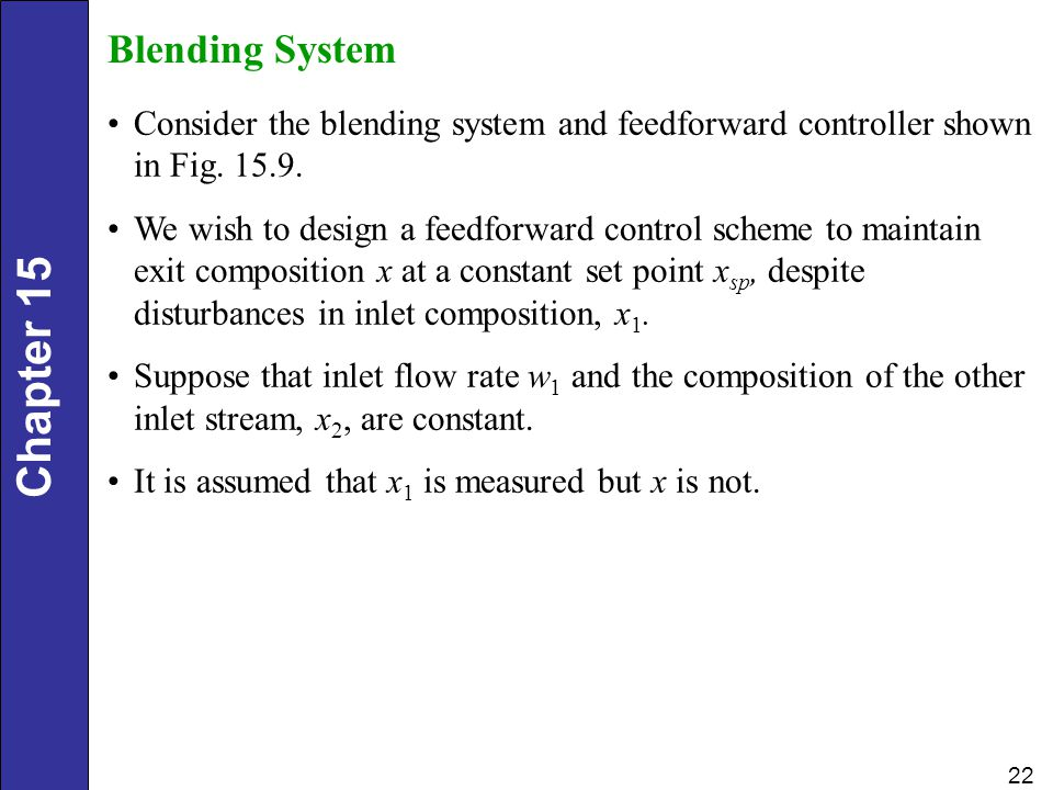 Blending System Consider the blending system and feedforward controller shown in Fig. 15.9.