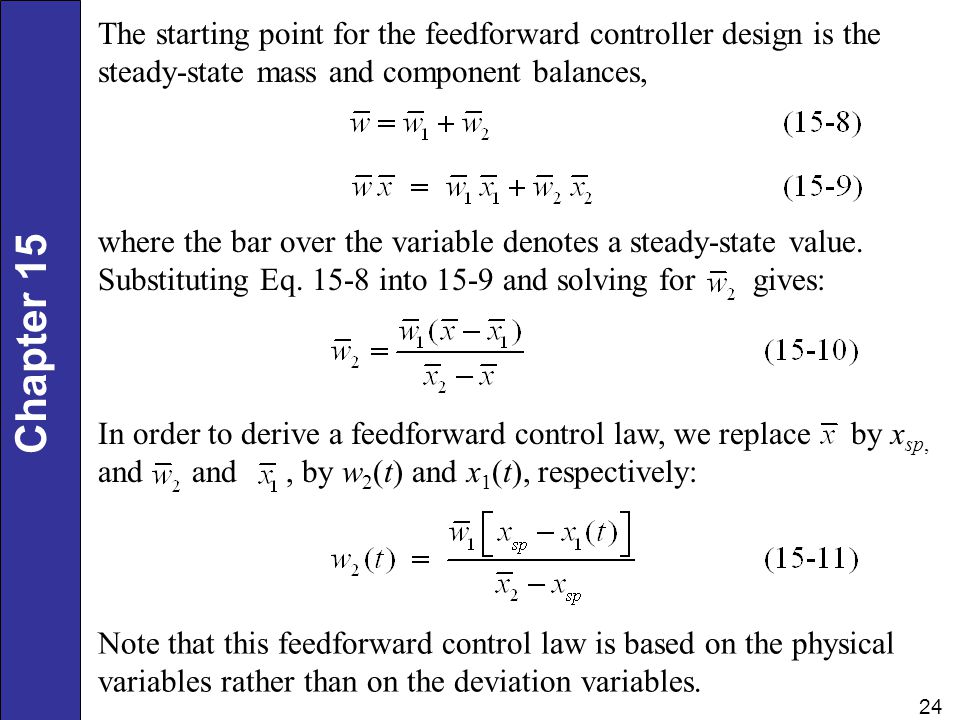 The starting point for the feedforward controller design is the steady-state mass and component balances,