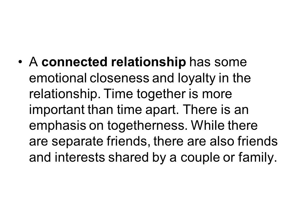 A connected relationship has some emotional closeness and loyalty in the relationship.