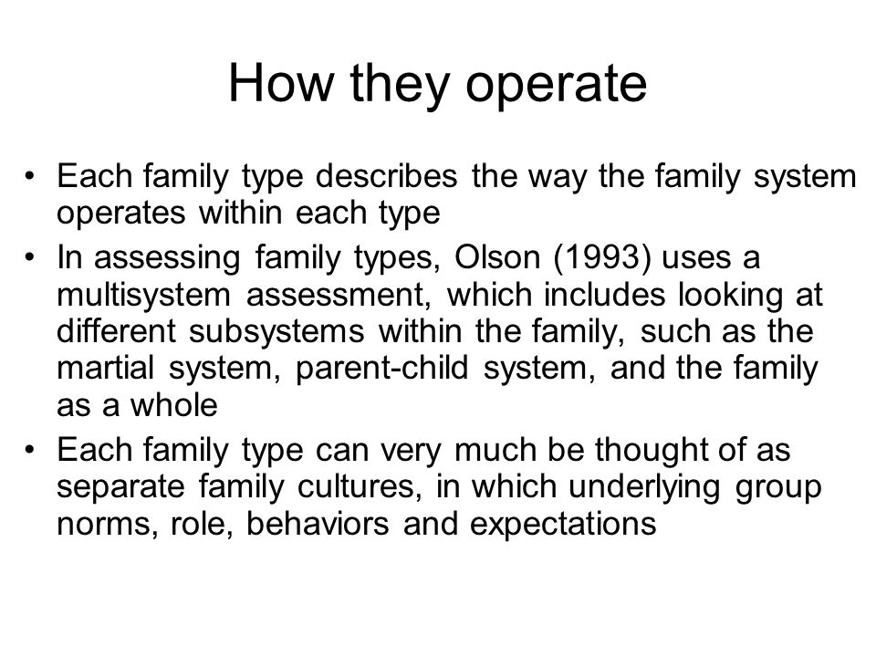 How they operate Each family type describes the way the family system operates within each type.