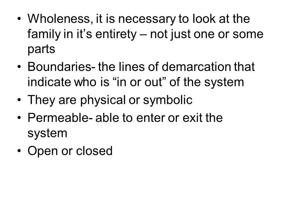 Wholeness, it is necessary to look at the family in it's entirety – not just one or some parts