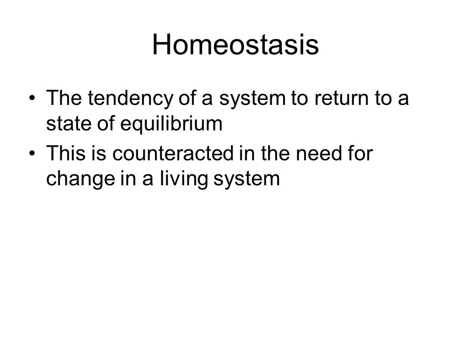 Homeostasis The tendency of a system to return to a state of equilibrium.