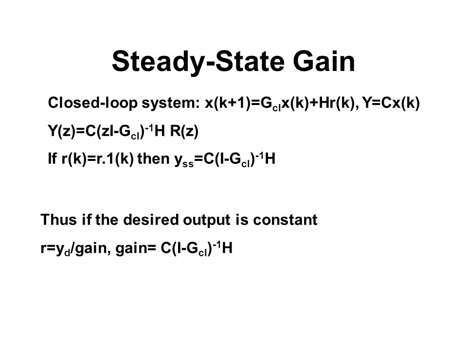Steady-State Gain Closed-loop system: x(k+1)=Gclx(k)+Hr(k), Y=Cx(k)