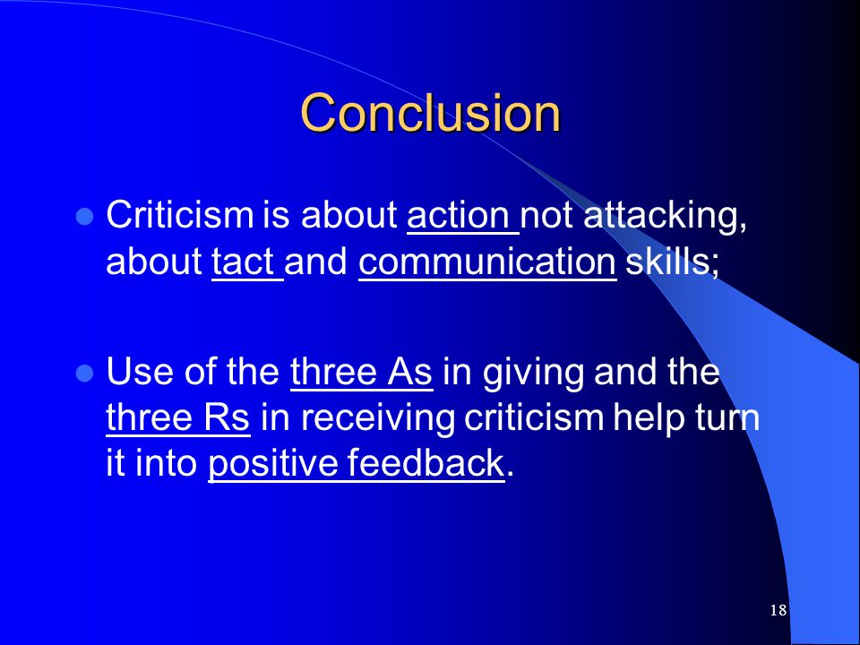 Conclusion Criticism is about action not attacking, about tact and communication skills;