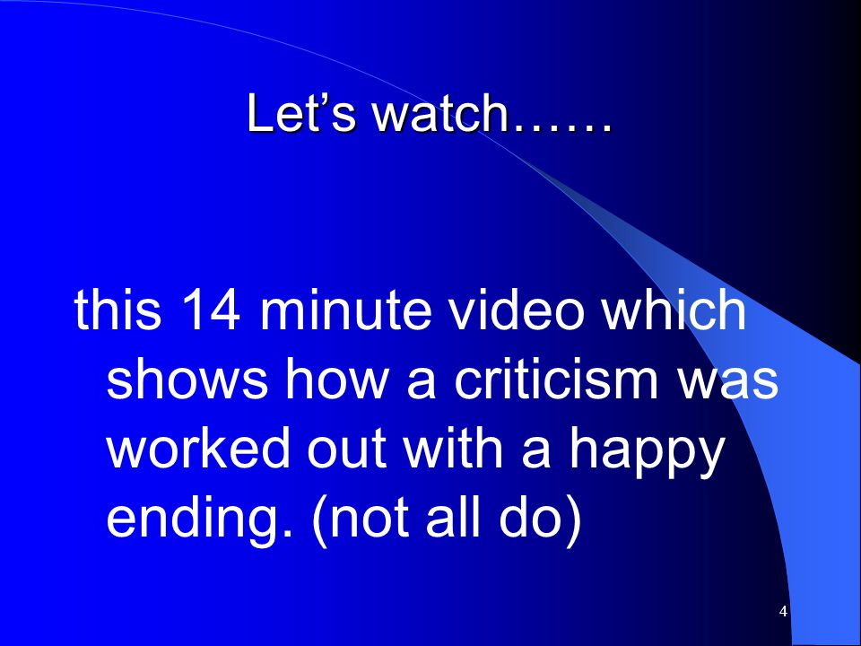 Let's watch…… this 14 minute video which shows how a criticism was worked out with a happy ending.