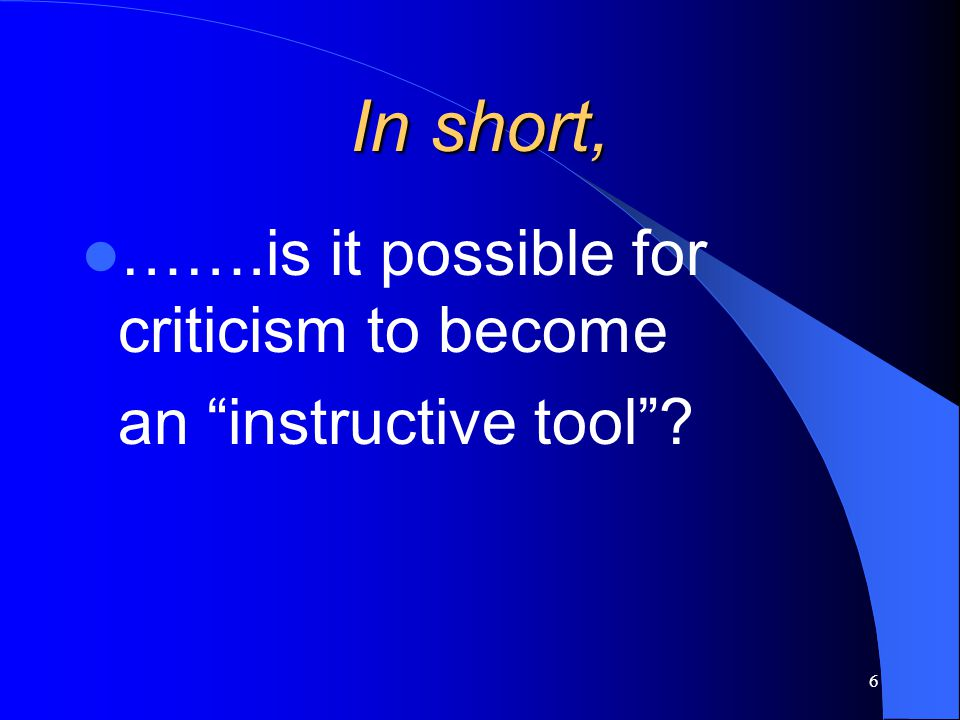 In short, …….is it possible for criticism to become