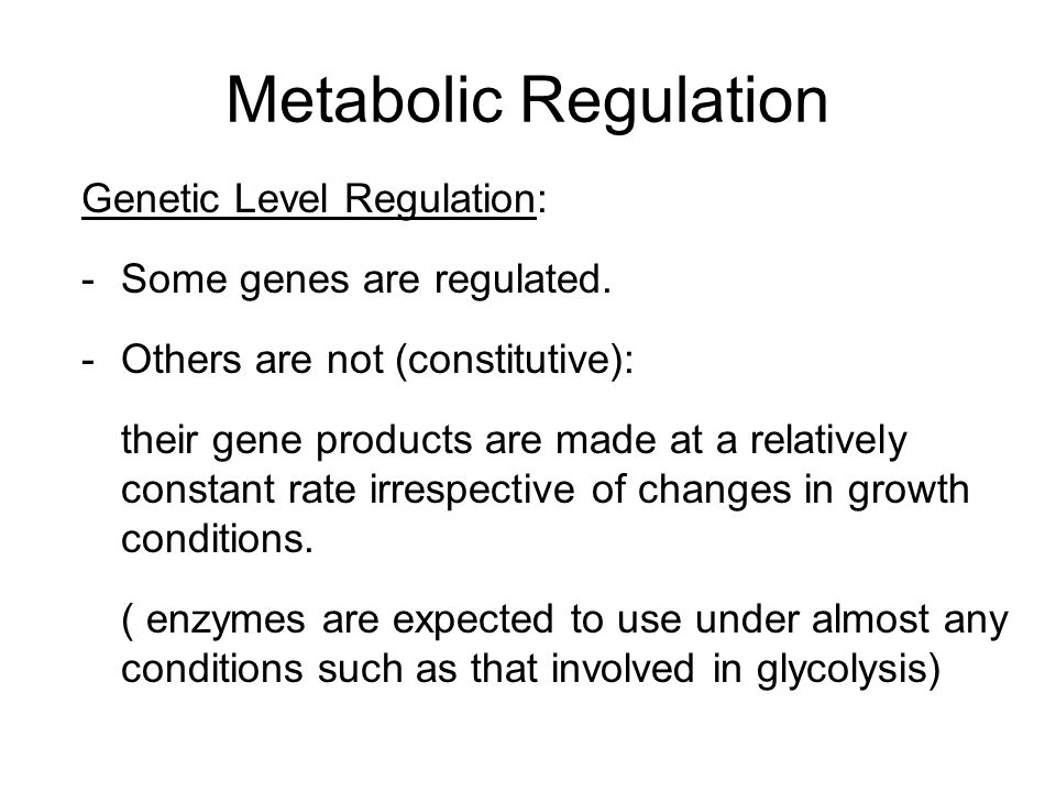 Metabolic Regulation Genetic Level Regulation: