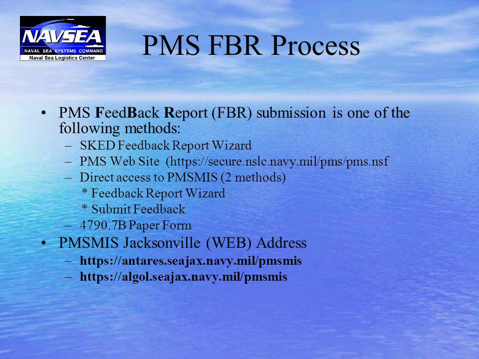 PMS FBR Process PMS FeedBack Report (FBR) submission is one of the following methods: SKED Feedback Report Wizard.