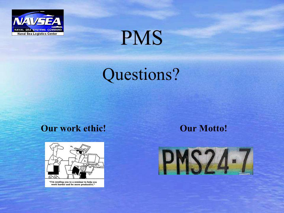 PMS Questions Our work ethic! Our Motto!