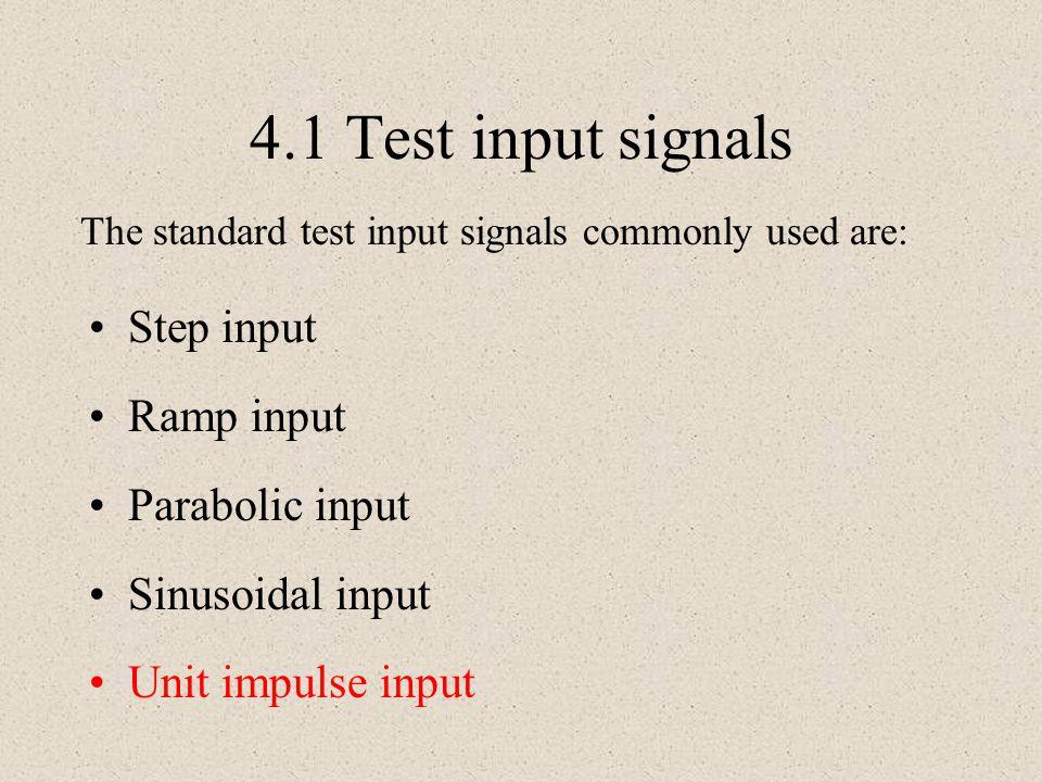 4.1 Test input signals Step input Ramp input Parabolic input