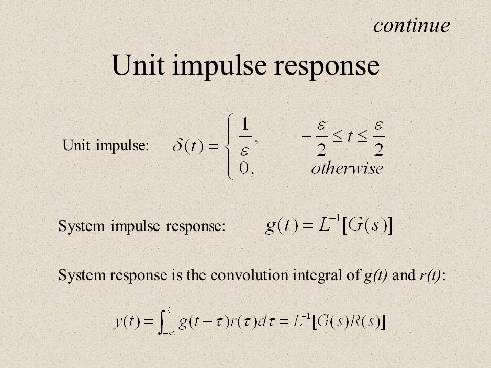 Unit impulse response continue Unit impulse: System impulse response: