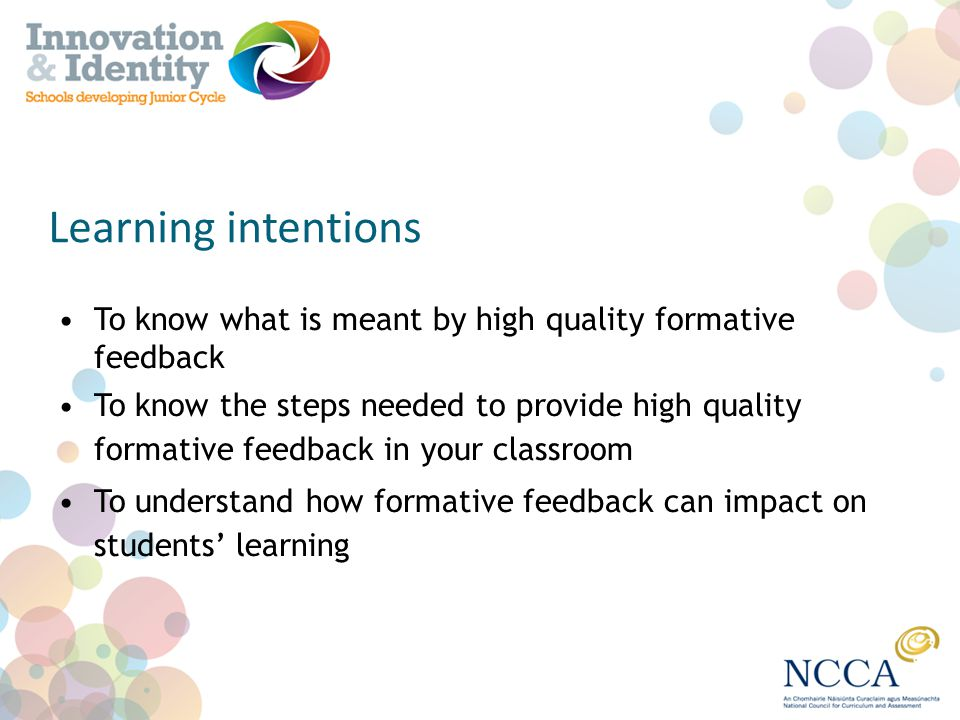 Learning intentions To know what is meant by high quality formative feedback.