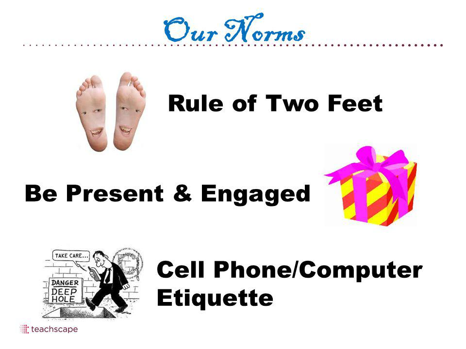 Our Norms Be Present & Engaged Cell Phone/Computer Etiquette