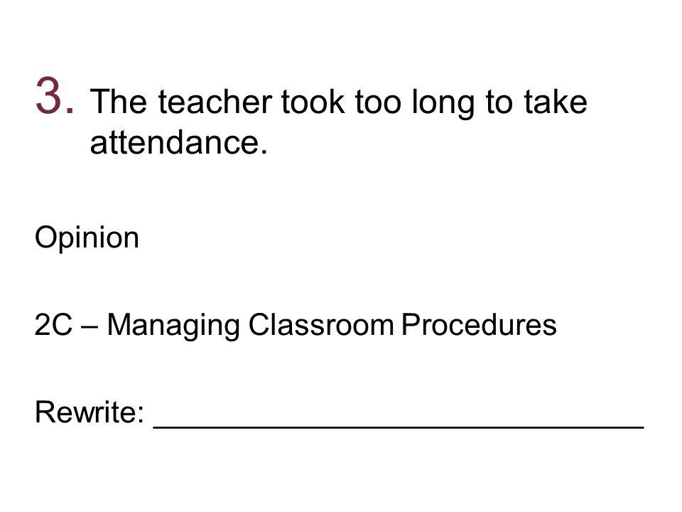 The teacher took too long to take attendance.