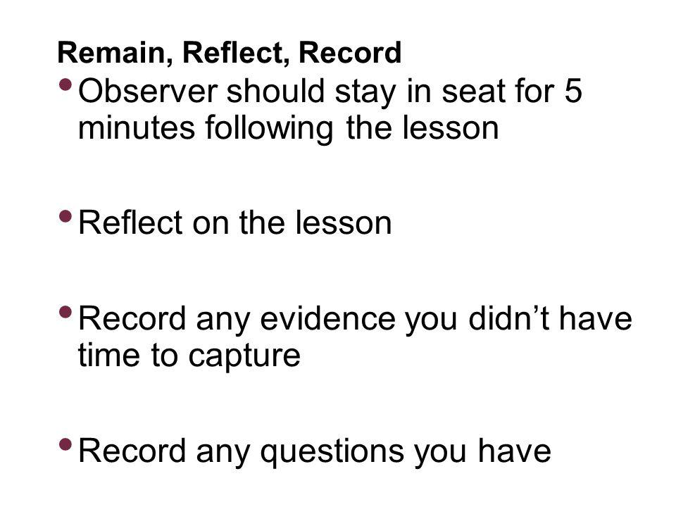 Observer should stay in seat for 5 minutes following the lesson