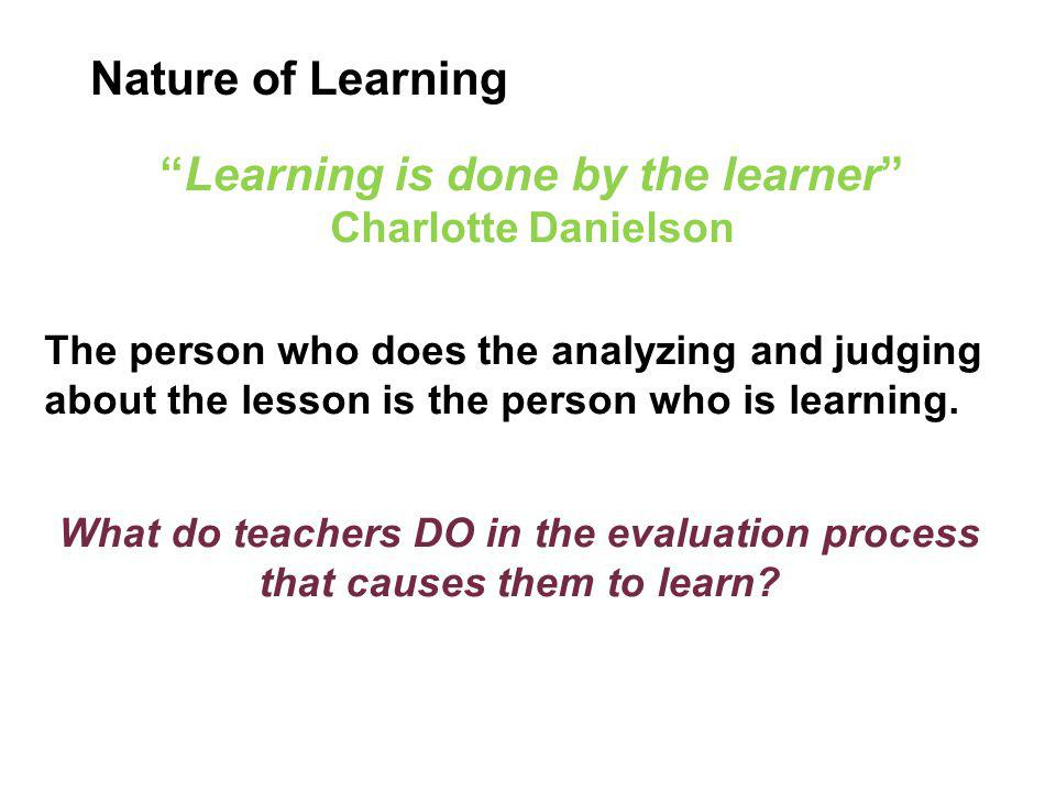 Learning is done by the learner Charlotte Danielson