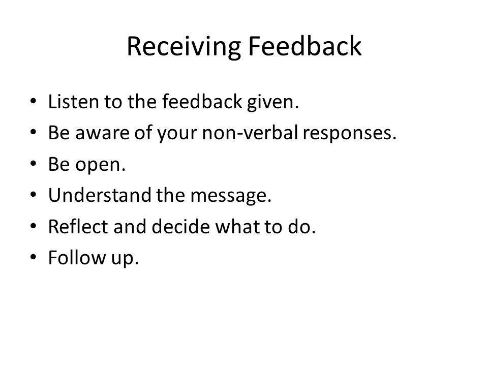 Receiving Feedback Listen to the feedback given.